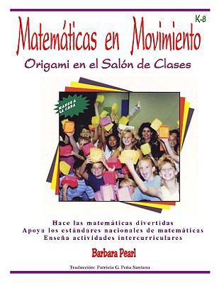 Matematicas en Movimiento: Origami en el Salon de Clases: Manos a la Obra Con una Estrategia Creativa en la Ensenanza de las Matematicas 9780964792463