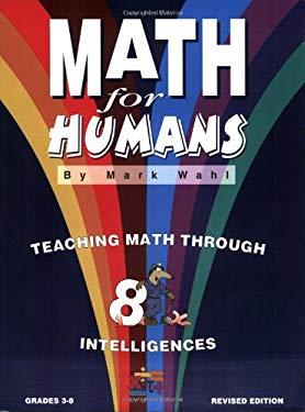 Math for Humans, Grades 3-8: Teaching Math Through 8 Intelligences 9780965641487