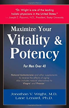 Maximize Your Vitality & Potency: For Men Over 40 9780962741814