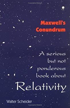 Maxwell's Conundrum Relativity: A Serious But Not Ponderous Book about 9780967694405