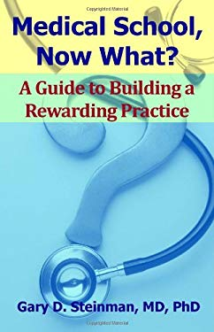 Medical School Now What?: A Guide to Building a Rewarding Practice 9780966510522