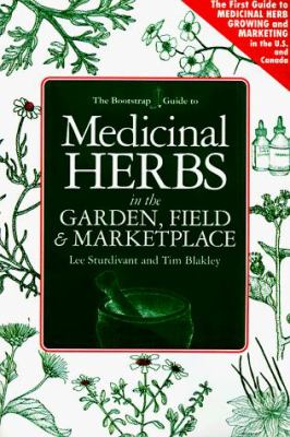 Medicinal Herbs in the Garden, Field & Marketplace 9780962163579