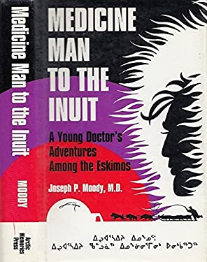 Medicine Man to the Inuit: A Young Doctor's Adventures Among the Eskimos 9780964675346