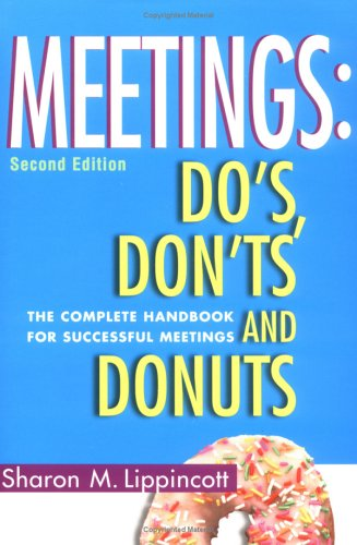 Meetings Do's, Don'ts and Donuts: The Complete Handbook for Successful Meetings 9780963796660