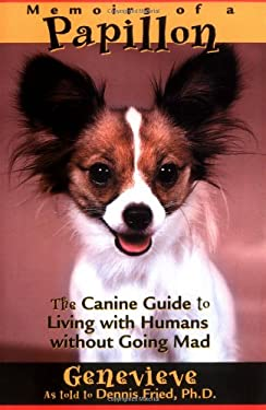 Memoirs of a Papillon: The Canine Guide to Living with Humans Without Going Mad 9780967933504