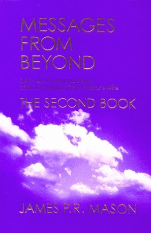 Messages from Beyond, the Second Book: Spirit-Side Communications After the Passing of the Author's Wife 9780969988212