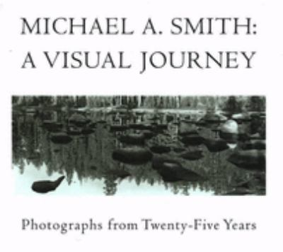 Michael A. Smith: A Visual Journey: Photographs from Twenty-Five Years 9780960564644