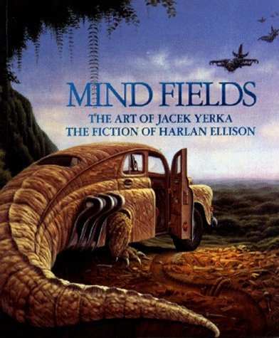 Mind Fields: The Art of Jacek Yerka, the Fiction of Harlan Ellison 9780962344794