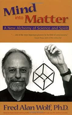 Mind Into Matter: A New Alchemy of Science and Spirit 9780966132762