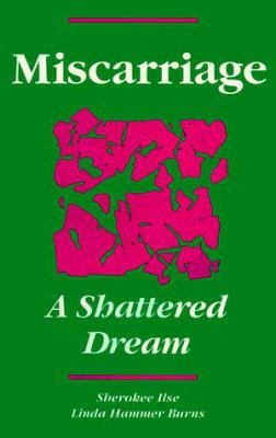 Miscarriage: A Shattered Dream 9780960945634