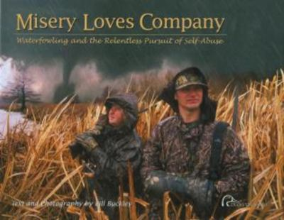 Misery Loves Company: Waterfowling and the Relentless Pursuit of Self-Abuse 9780961727987