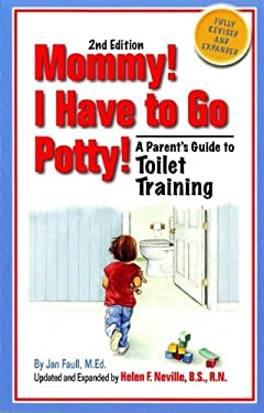 Mommy! I Have to Go Potty!: A Parent's Guide to Toilet Training 9780965047715