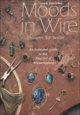 Moods in Wire: An Extended Guide to the Fine Art of Wirewrapping 9780964048331