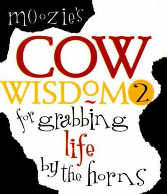 Moozie's Cow Wisdom for Grabbing Life by the Horns 9780966226829