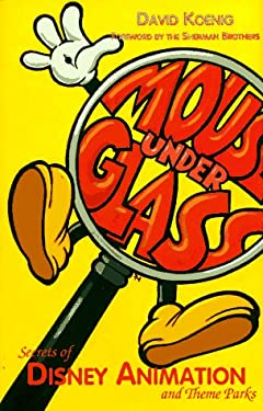 Mouse Under Glass: Secrets of Disney Animation and Theme Parks 9780964060500