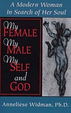 My Female, My Male, My Self, and God: A Modern Woman in Search of Her Soul 9780965506700