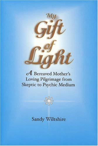 My Gift of Light: A Bereaved Mother's Loving Pilgrimage from Skeptic to Psychic Medium 9780967553283
