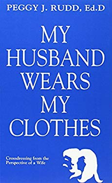 My Husband Wears My Clothes: Crossdressing from the Perspective of a Wife 9780962676253