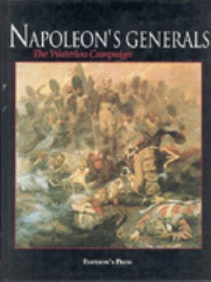Napoleon's Generals: The Waterloo Campaign 9780962665585