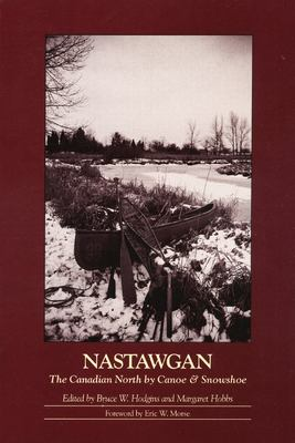 Nastawgan: The Canadian North by Canoe & Snowshoe 9780969078340