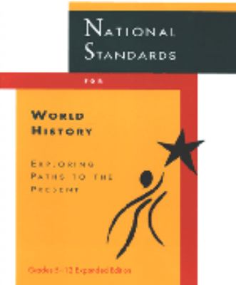 National Standards for World History: Exploring Paths to the Present: Grades 5-12 9780963321824