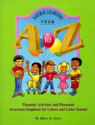Natural Learning from A to Z: Thematic Activities and Phonemic Awareness Emphasis for Letters and Letter Sounds 9780966129809
