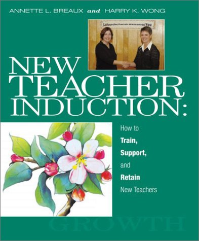 New Teacher Induction: How to Train, Support, and Retain New Teachers 9780962936043