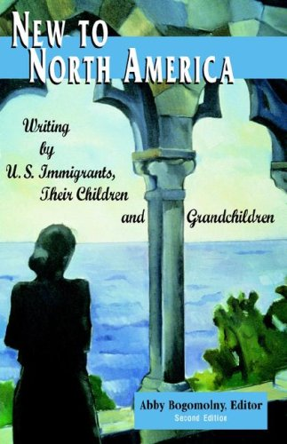 New to North America: Writing by U.S. Immigrants, Their Children and Grandchildren 2nd Ed. 9780965066563