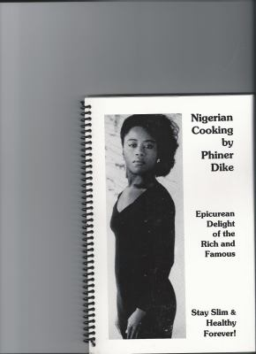 Nigerian Cooking: Epicurean Delight of the Rich and Famous - Stay Slim and Healthy Forever! 9780964365216