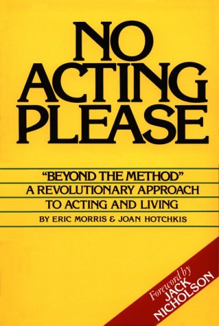 No Acting Please: A Revolutionary Approach to Acting and Living 9780962970931