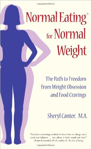 Normal Eating for Normal Weight: The Path to Freedom from Weight Obsession and Food Cravings 9780963078179