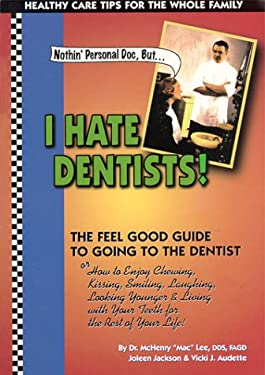 Nothin' Personal Doc, But...I Hate Dentists!: The Feel Good Guide to Going to the Dentist: How to Enjoy Chewing, Kissing, Smiling, Laughing, Looking Y 9780967485102