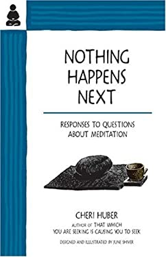 Nothing Happens Next: Responses to Questions about Meditation 9780963625533