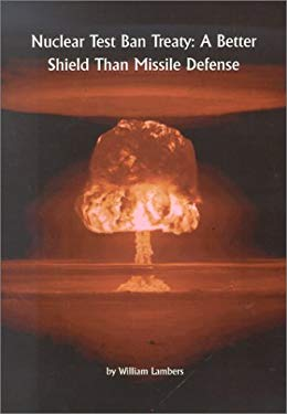 Nuclear Test Ban Treaty: A Better Shield Than Missile Defense 9780965652094