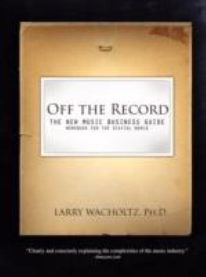Off the Record-The New Music Business Guide and Workbook for the Digital World 9780965234146