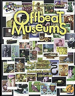 Offbeat Museums: The Collections and Curators of America's Most Unusual Museums 9780963994646