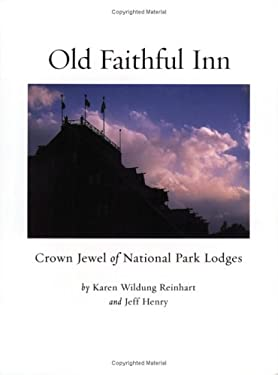 Old Faithful Inn: Crown Jewel of National Park Lodges 9780967981413