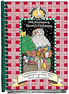 Old-Fashioned Country Christmas: A Holiday Keepsake of Recipes, Traditions, Homemade Gifts, Decorating Ideas, & Favorite Childhood Memories 9780963297808