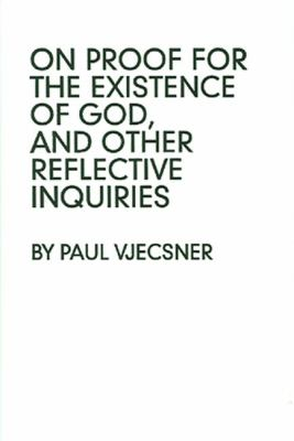 On Proof for Existence of God, and Other Reflective Inquiries 9780961951900
