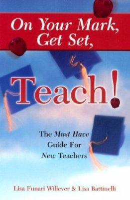 On Your Mark, Get Set, Teach: The Must Have Guide for New Teachers 9780967922751
