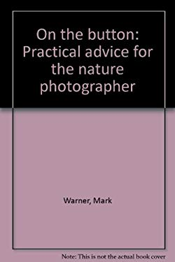 On the Button: Practical Advice for the Nature Photographer 9780966138214