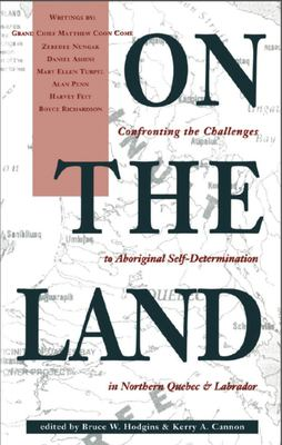 On the Land: Confronting the Challenges to Aboriginal Self-Determination 9780969078364