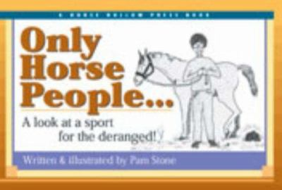 Only Horse People: A Look at the Sport for the Deranged! 9780963881496