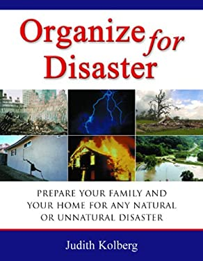 Organize for Disaster: Prepare Your Family and Your Home for Any Natural or Unnatural Disaster 9780966797046