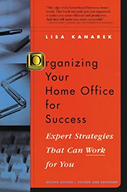 Organizing Your Home Office for Success: Expert Strategies That Can Work for You 9780964347014