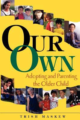Our Own: Adopting and Parenting the Older Child 9780966970159