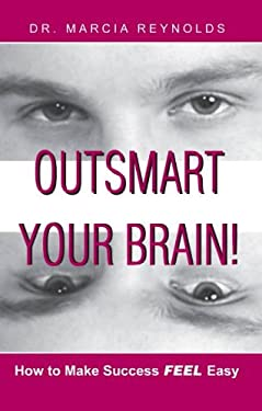 Outsmart Your Brain! How to Make Success Feel Easy