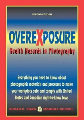 Overexposure Overexposure: Health Hazards in Photography Health Hazards in Photography 9780960711864
