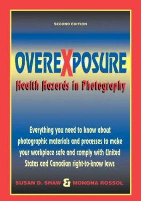 Overexposure Overexposure: Health Hazards in Photography Health Hazards in Photography