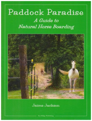 Paddock Paradise: A Guide to Natural Horse Boarding 9780965800785